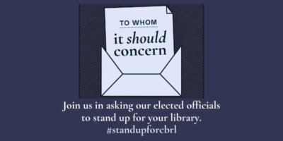 """Image of envelope with a letter inside which reads """"to whom it should concern"""" Text under envelope reads """"Join us in asking our elected officials to stand up for your library. #standupforcbrl"""""""